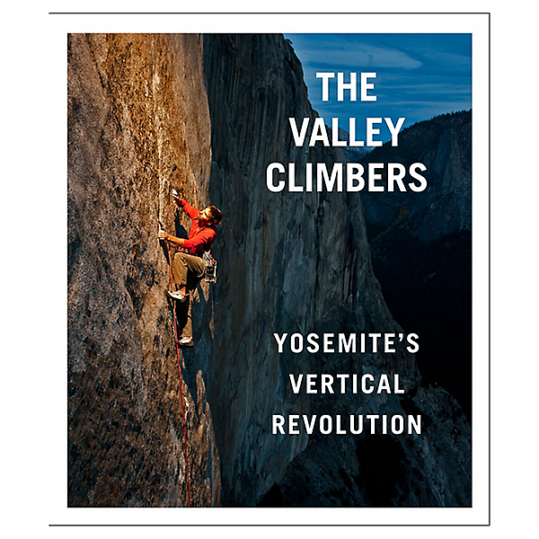 Independent Authors The Valley Climbers: Yosemite?ÇÖs Vertical Revolution Book, , 600