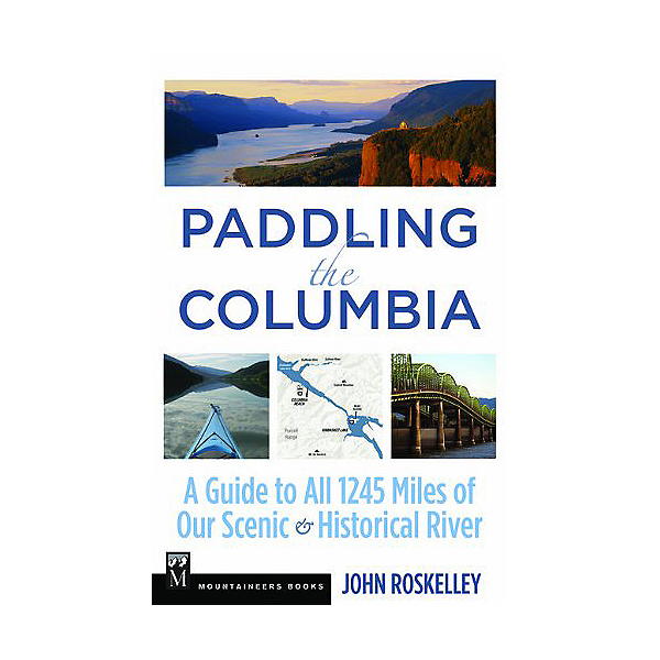 The Mountaineers Books Paddling the Columbia - Roskelley, , 600