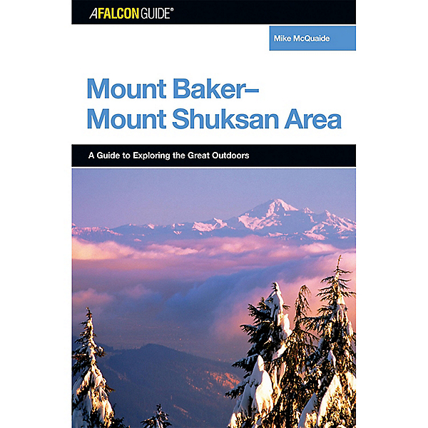 Falcon Guides A FalconGuide® Mt Baker-Mt Shuksan, 1st Ed, , 600