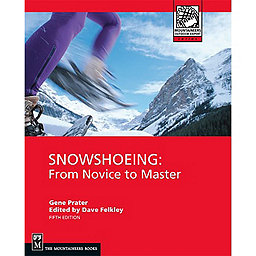 The Mountaineers Books Snowshoeing: From Novice To Master, , 256