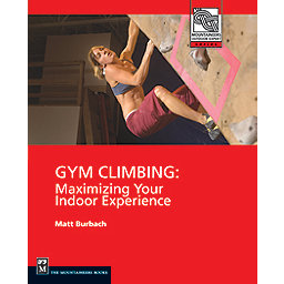 The Mountaineers Books Gym Climbing - Maximizing Your Indoor Experience, , 256