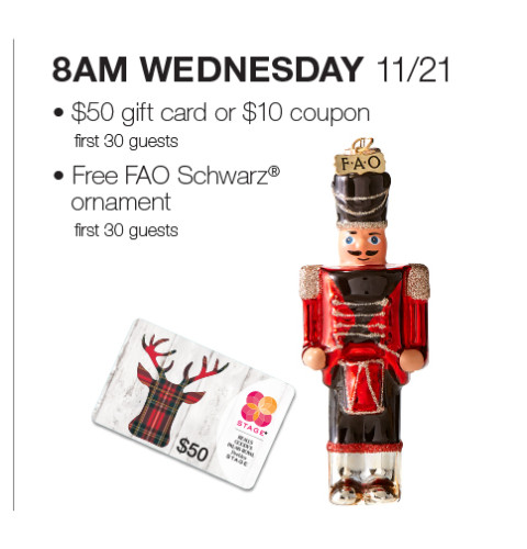 8AM Wednesday, November 21 first 30 guests will have a chance for a $50 gift card or $10 coupon, plus an FAO Schwarz ornament