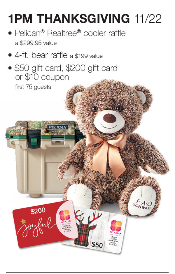 1PM Thursday, November 22, Thanksgiving Day, first 75 guests will have a chance for $50 gift card, $200 gift card or $10 coupon, plus Pelican Realtree cooler raffle and bear raffle