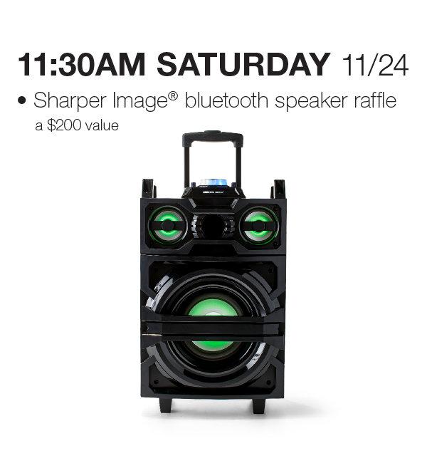 11:30 AM, Saturday, November 24 SHarper Image bluetooth speaker raffle