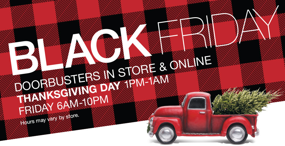 Shop Our Black Friday Doorbusters Online Now + Free Shipping with $49 Purchase - Shop In Store Starting at 1:00 PM Thanksgiving Day