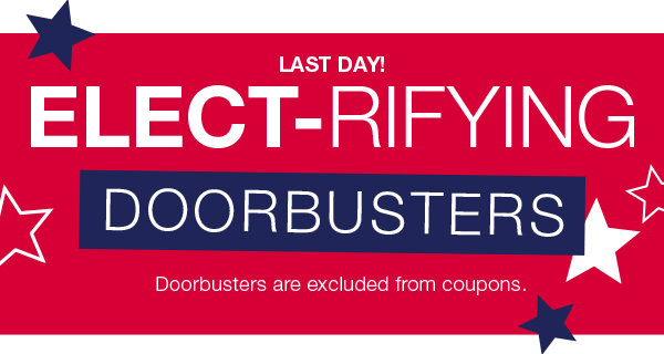 Last Day! Doorbusters for the Family at Stage! 60% OFF women's and men's clothing, 60% off carter's, 60% off handbags, 16.99 boots and more.