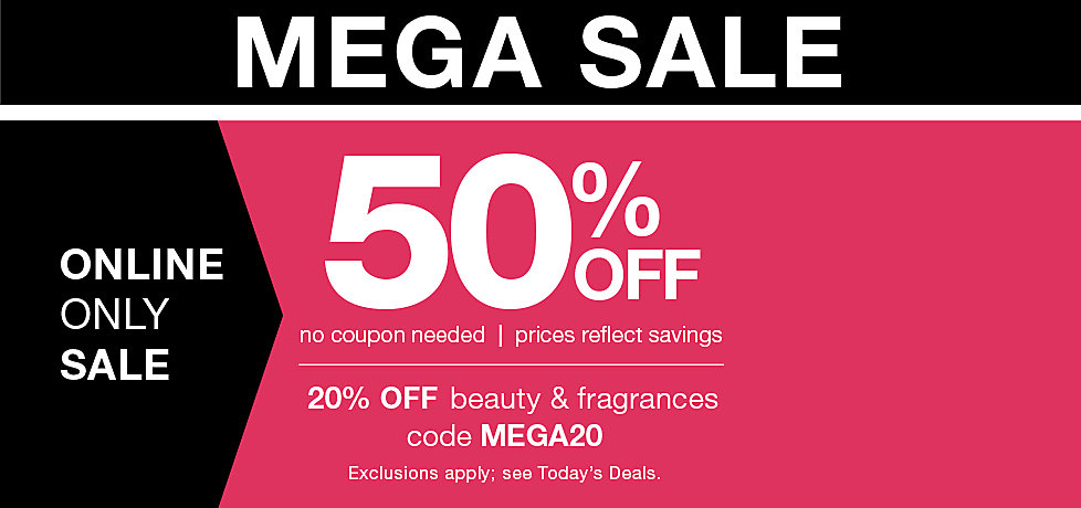 Mega Sale! No Coupon Needed... 50% off Online Only, Exclusions apply