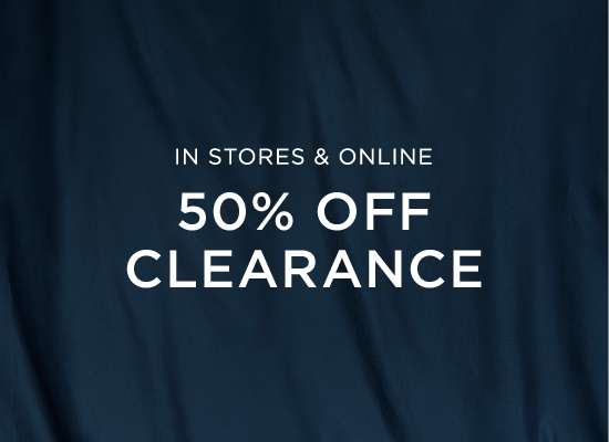 In Stores and Online 50 percent off clearance