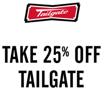 Tailgate Online only through Monday Take 25 percent off Tailgate