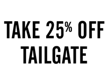 Online only through Monday Take 25 percent off Tailgate