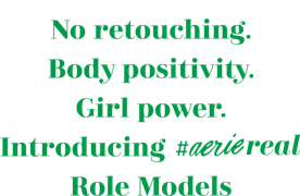 No retouching Body positivity Girl power  Introducing hashtag AerieREAL Role Models
