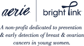 Aerie and Bright Pink A non profit dedicated to prevention and early detection of breast and ovarian cancers in young women
