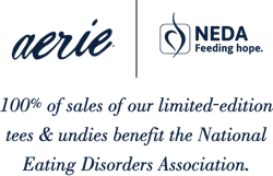 Aerie and NEDA Feeding Hope 100 percent of sales of our limited edition tee and undies benefit the National Eating Disorders Association