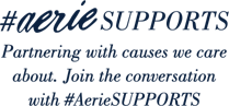 Hashtag Aerie Supports Partnering with causes we care about Join the conversation with hashtag Aerie Supports