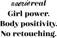 Hashtag aerie real Girl power Body positivity No retouching