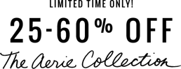 imited time only 25 to 60 percent off the aerie collection