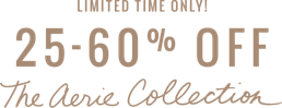 Limited time only 25 to 60 percent off The Aerie Collection