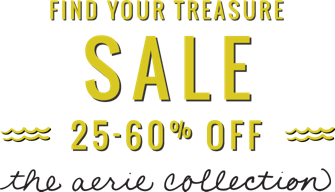 Find Your Treasure Sale 25 to 60 percent off the Aerie collection