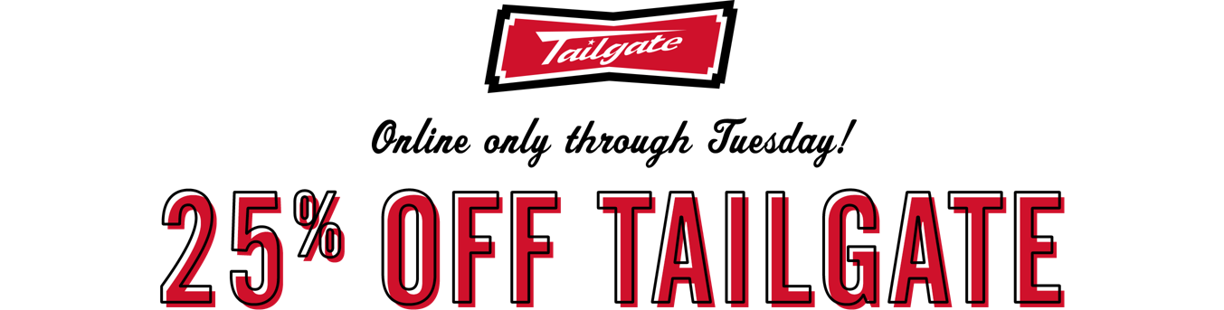 Tailgate Online only through Tuesday 25 percent off Tailgate