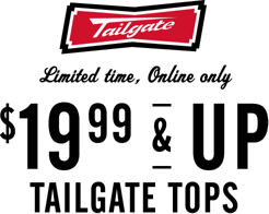 Tailgate Limited time online only 19 dollars and 99 cents and up Tailgate tops