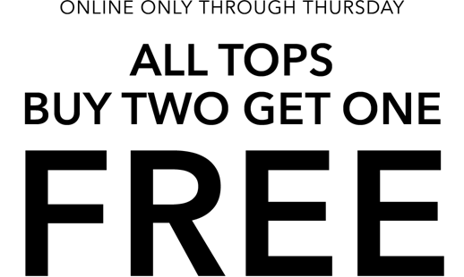 Online only through thursday all tops buy two get one ofree