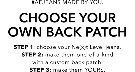 hashtag ae jeans made by you choose your own back patch step 1 choose your next level jeans. step 2 make them one of a kind with a custom back patch. step 3 make them yours.