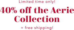 Limited time only 40 percent off the Aerie Collection plus free shipping