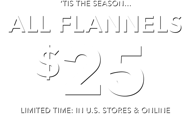 tis the season. all flannels. 25 dollars. limited time in us stores and online.
