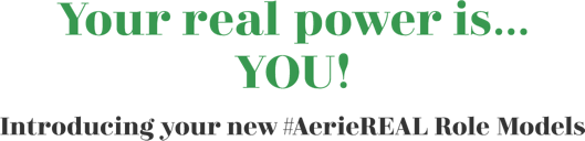 your real power is you introducing your new aerie real role models