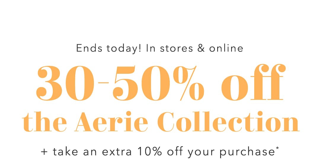 aerie - Tick tock! Last day for 30-50% off the Aerie Collection