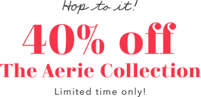 hop to it 40 percent off the aerie collection 4 days only now through 4.21