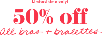 limited time only 50 percent off all bras and bralettes