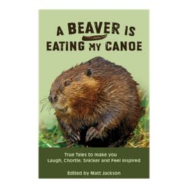 A Beaver Is Eating My Canoe Outdoor Humour Book