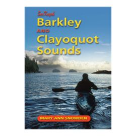 Sea Kayak Barkley & Clayoquot Sounds Guidebook