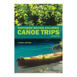 Northern British Columbia Canoe Trips Vol. 1