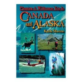 Planning a Wilderness Trip In Canada and Alaska Guidebook
