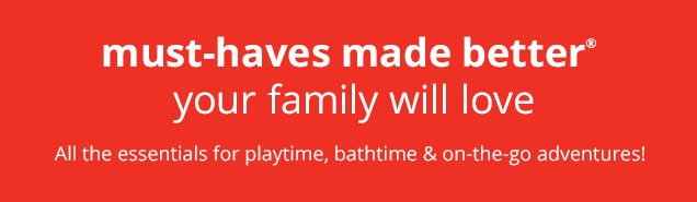 must-haves made better® your family will love | All the essentials for playtime, bathtime & on-the-go adventures!