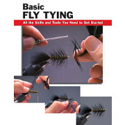 Basic Fly Tying: All the Skills and Tools You Need to Get Started