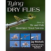 Tying Dry Flies: How to Tie and Fish Must-Have Trout Patterns