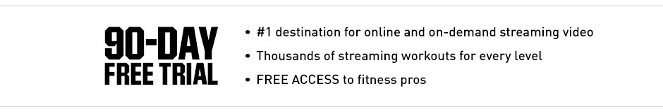 90-Day Free Trial. #1 destination for online and on-demand streaming video. Thousands of streaming workouts for every level. FREE ACCESS to fitness pros.