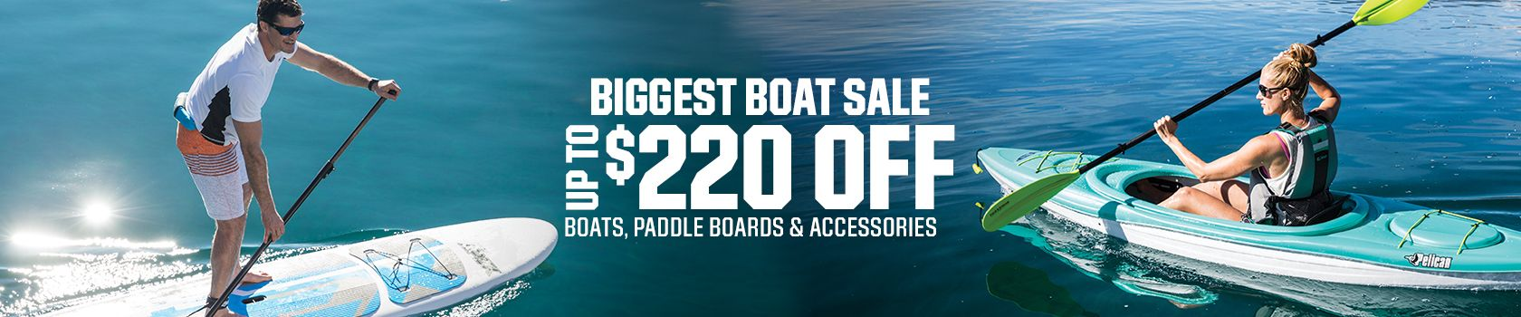 Shop The Biggest Boat Sale - Up To $200 Off - Boats, Paddle Boards and Accessories