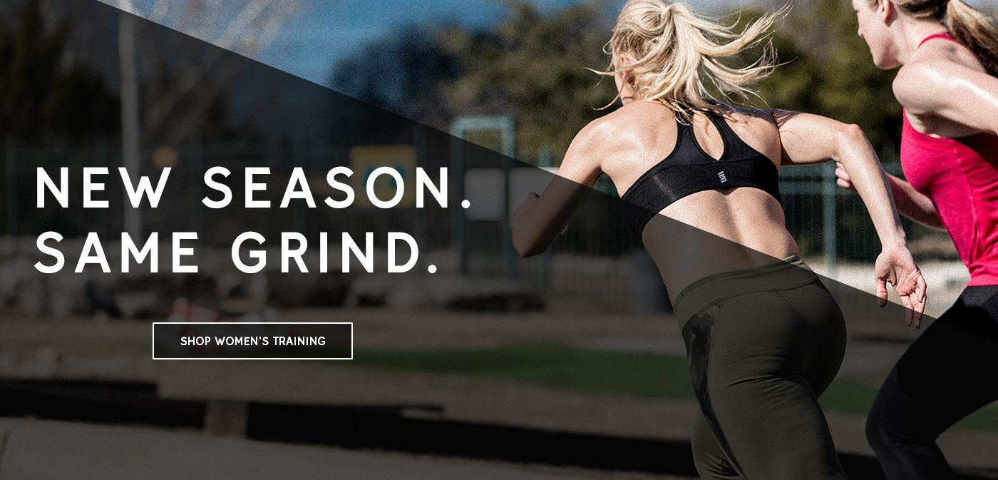 New Season. Same Grind. Shop Women's Training