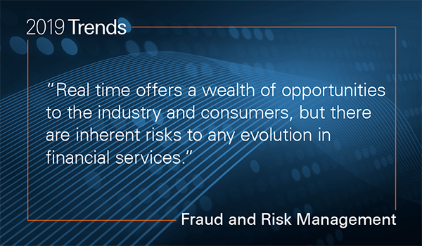 Real time offers a wealth of opportunities to the industry and consumers, but there are inherent risks to any evolution in financial services.