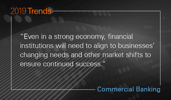 Even in a strong economy, financial institutions will need to align to businesses' changing needs ...