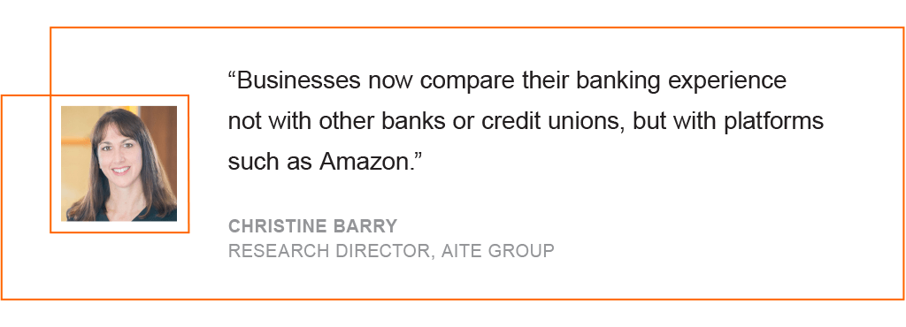 Businesses now compare their banking experience not with other banks or credit unions, but with platforms such as Amazon