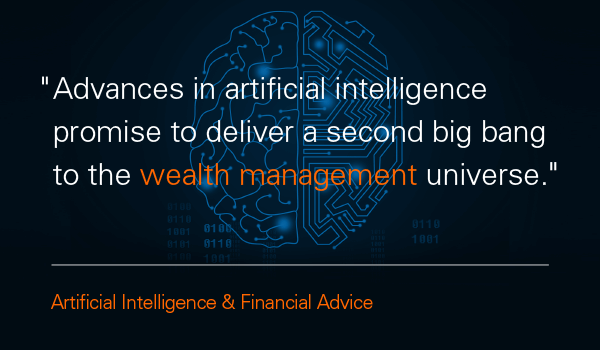 Advances in artificial intelligence (AI) deliver a second big bang to the wealth management universe