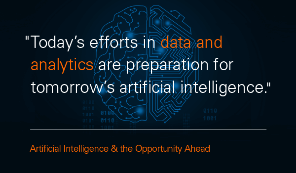 Today's efforts in data and analytics are preparation for tomorrow's artificial intelligence.