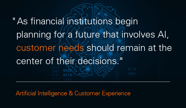 As financial institutions plan for a future that involves AI, customer needs should remain at the center of their decisions.