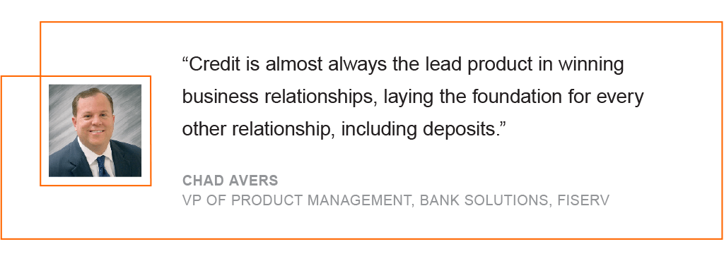 Credit is almost always the lead product in winning business relationships, laying the foundation for every other relationship, including deposits
