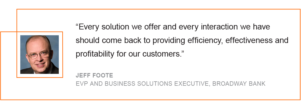 Every solution we offer and every interaction we have should come back to providing efficiency, effectiveness and profitability for our customers
